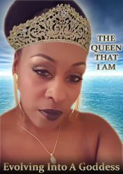 (Coming Soon) THE QUEEN THAT I AM: Evolving Into A Goddess