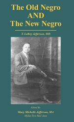 The Old Negro & The New Negro by T. LeRoy Jefferson, MD (First Edition)