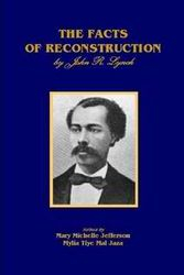 The Facts Of Reconstruction by John R. Lynch