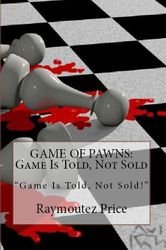 """Game Of Pawns: """"Game Is Told, Not Sold"""""""