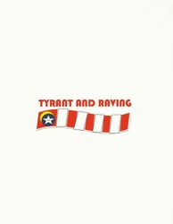 Tyrant and Raving