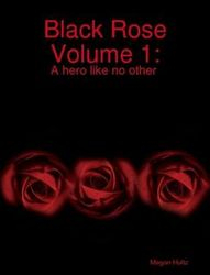 Black Rose Volume 1: A Hero Like No Other Covor