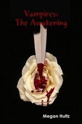 Vampires: The Awakening by Megan Hultz