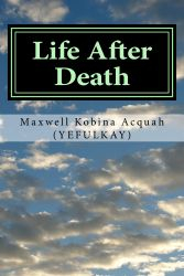 Life After Death: Where Would You Be If You Die Today?