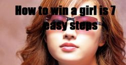 How to win a girl in 7 easy steps!