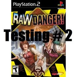 Raw Danger Test 2