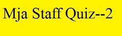 MJA STAFF QUIZ--2