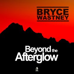 Bryce Wastney - Betyond the afterglow