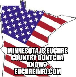 Minnesota is Euchre Country dontcha know?
