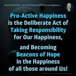 #KeySuccessIdeas - We Take Responsibility for our Happiness...