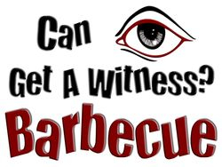 Can I Get A Witness? Barbecue