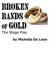 Broken Bands of Gold: The Stage Play