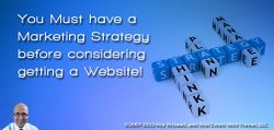 You Must have a Marketing Strategy before considering getting a Website!