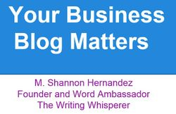 Your Business Blog Matters by M. Shannon Hernandez
