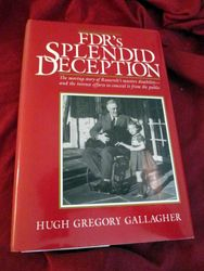 Front Cover of FDR?s Splendid Deception: The Moving Story of Roosevelt?s Massive Disability?And the Intense Efforts to Conceal It from the Public, by Hugh Gregory Gallagher