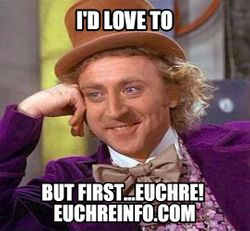 I'd love to...but first, Euchre!