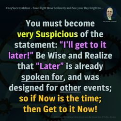 Take Right Now Seriously and See your Day brighten... - #KeySuccessIdeas