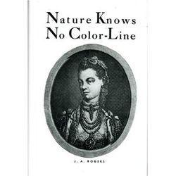 Nature Knows No Colorline- by J.A. Rogers, $15.95