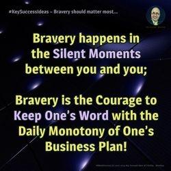 #KeySuccessIdeas - Bravery should matter most...