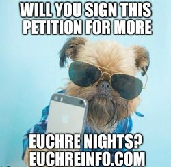 Will you sign this petition for more Euchre nights?