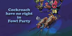 COCKROACH HAVE NO RIGHT IN FOWL PARTY