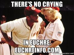 There's no crying in Euchre.