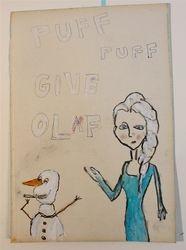 """Puff Puff Give Olaf"""