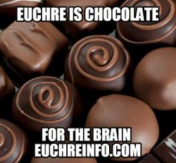 Euchre is chocolate for the brain.
