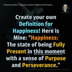 Happiness requires Vigilance and Purpose... - #KeySuccessIdeas