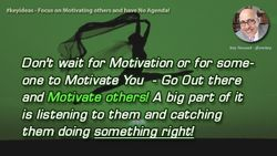 Focus on Motivating others and have No Agenda!