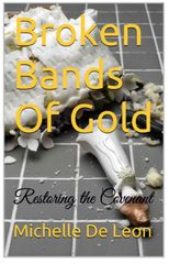 Broken Bands of Gold: Restoring the Covenant