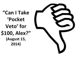 Can I Take 'Pocket Veto' for $100, Alex? (August 15, 2014)
