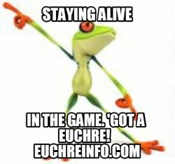 Staying alive during the game. 'Got a Euchre.