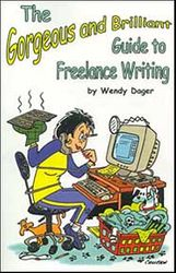 The Gorgeous and Brilliant Guide to Freelance Writing by Wendy Dager
