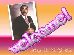 Bishop G. G. Cooper - Welcome!!
