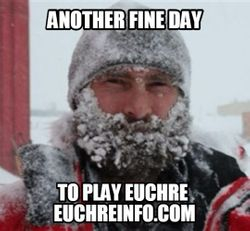 Another fine day to play Euchre.