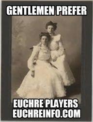 Gentlemen prefer Euchre players