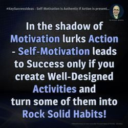 #KeySuccessIdeas - Self-Motivation is Authentic if Action is present...