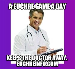 A Euchre game a day keeps the doctor away.