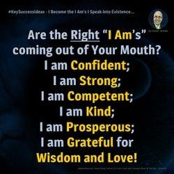 #KeySuccessIdeas - I Become the I Am's I Speak into Existence...