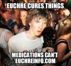 Euchre cures things medications can't.