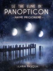 Le tre lune di Panopticon - Anime prigioniere (1 ed.)