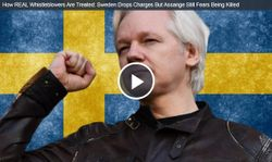 How REAL Whistleblowers Are Treated: Sweden Drops Charges But Assange Still Fears Being Killed