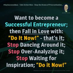 Take Action Now - Stop the Drama of Procrastination...  - #KeySuccessIdeas