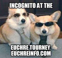 Incognito at the Euchre tourney.