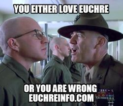 You either love Euchre or you are wrong.