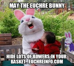 May the Euchre bunny hide lots of bowers in your basket