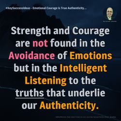 Emotional Courage is True Authenticity... - #KeySuccessIdeas