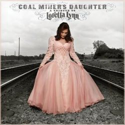Coal Miner's Daughter A Tribute to Loretta Lynn