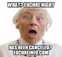 What? Euchre night has been canceled?